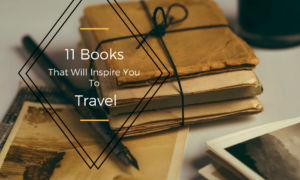 11 books that will inspire YOU to travel